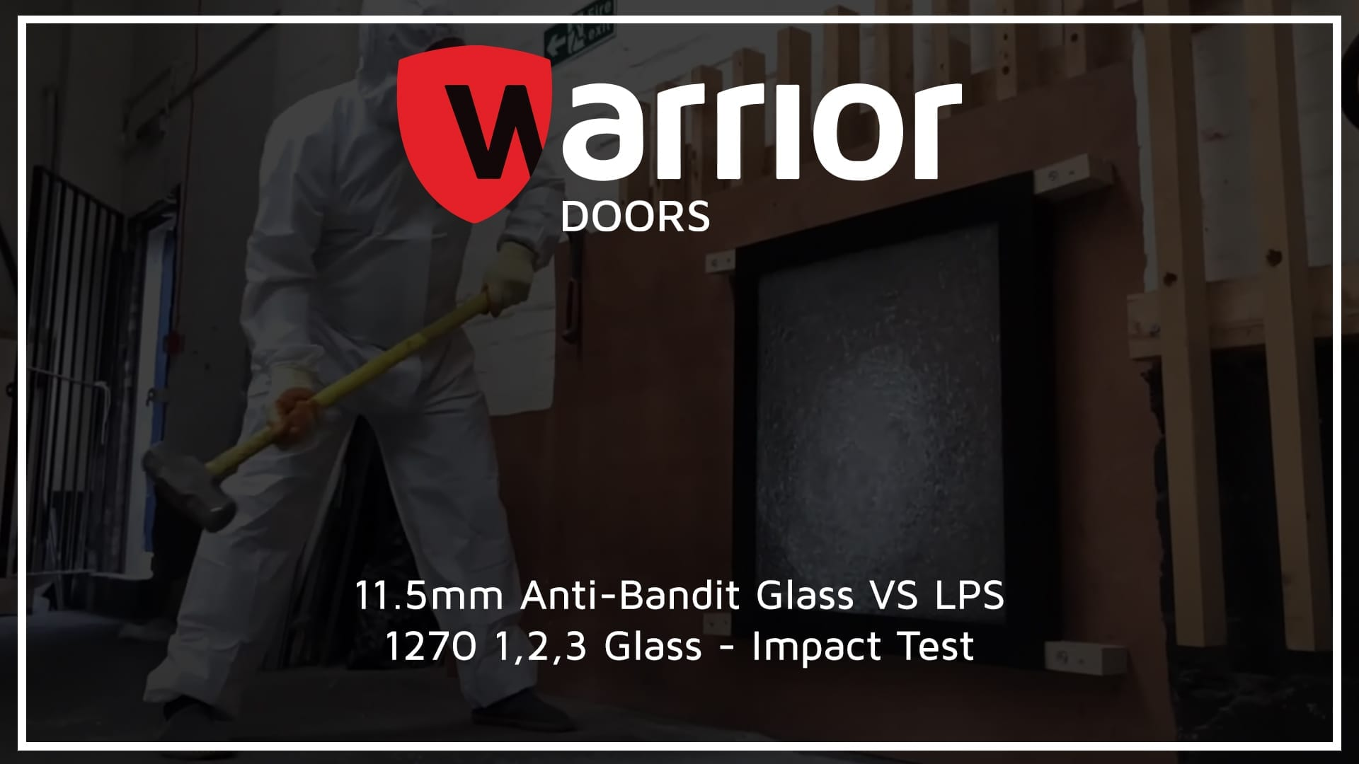 """man in protective suit smashing glass with a sledgehammer with Warrior Logo and tect reading """"11.5mm Anti-Bandit Glass VS LPS 1270 1,2,3 Glass - Impact Test"""""""
