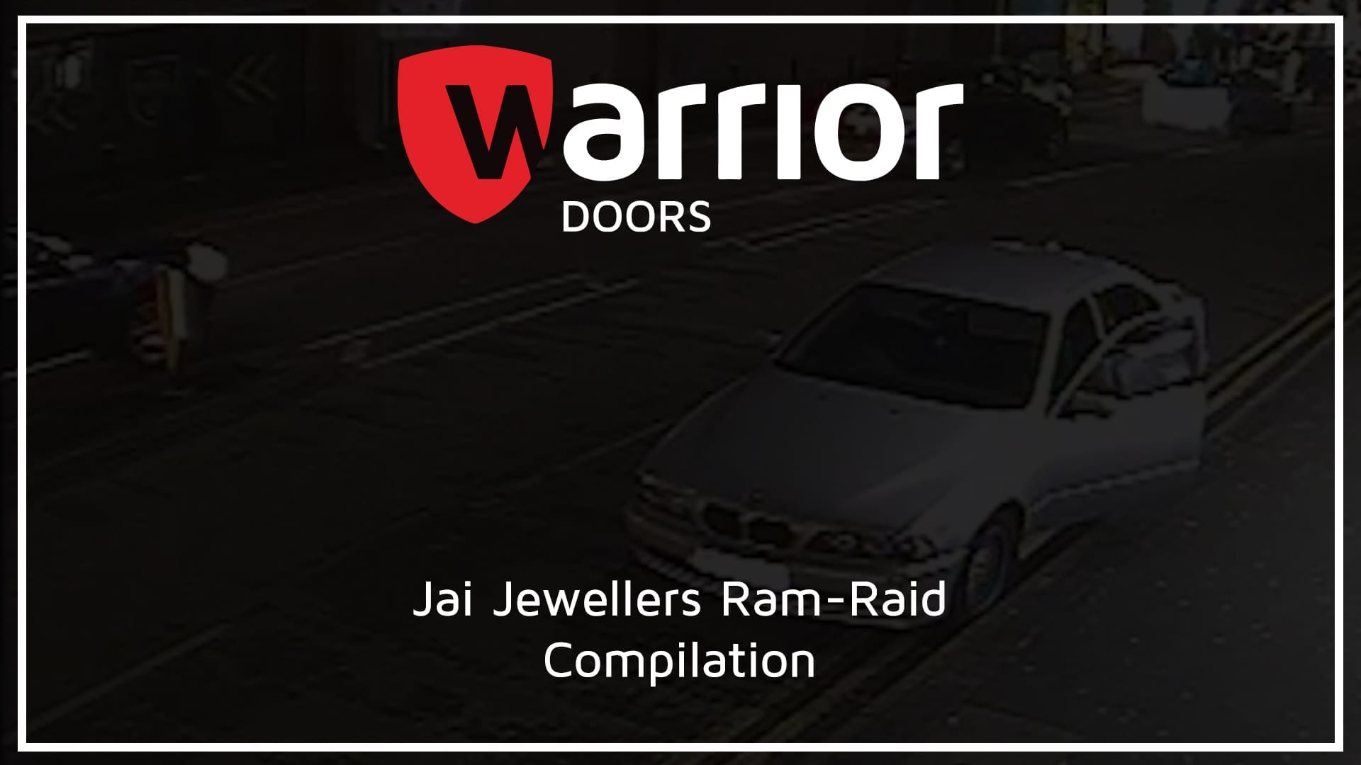 """BMW with an open door with Warrior Doors logo and text reading """"Jai Jewellers Ram-Raid Compilation"""""""