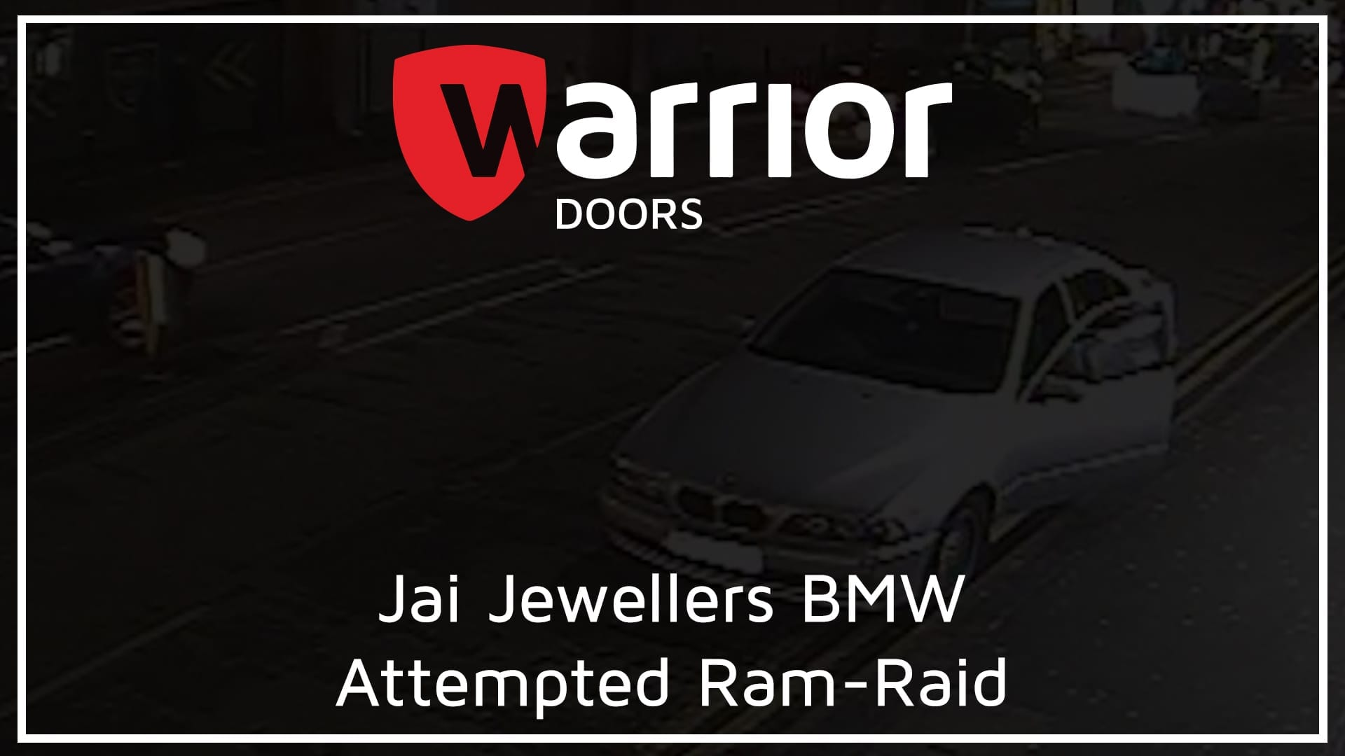 """BMW with an open door with Warrior Doors logo and text reading """"Jai Jewellers BMW Attempted Ram-Raid"""""""