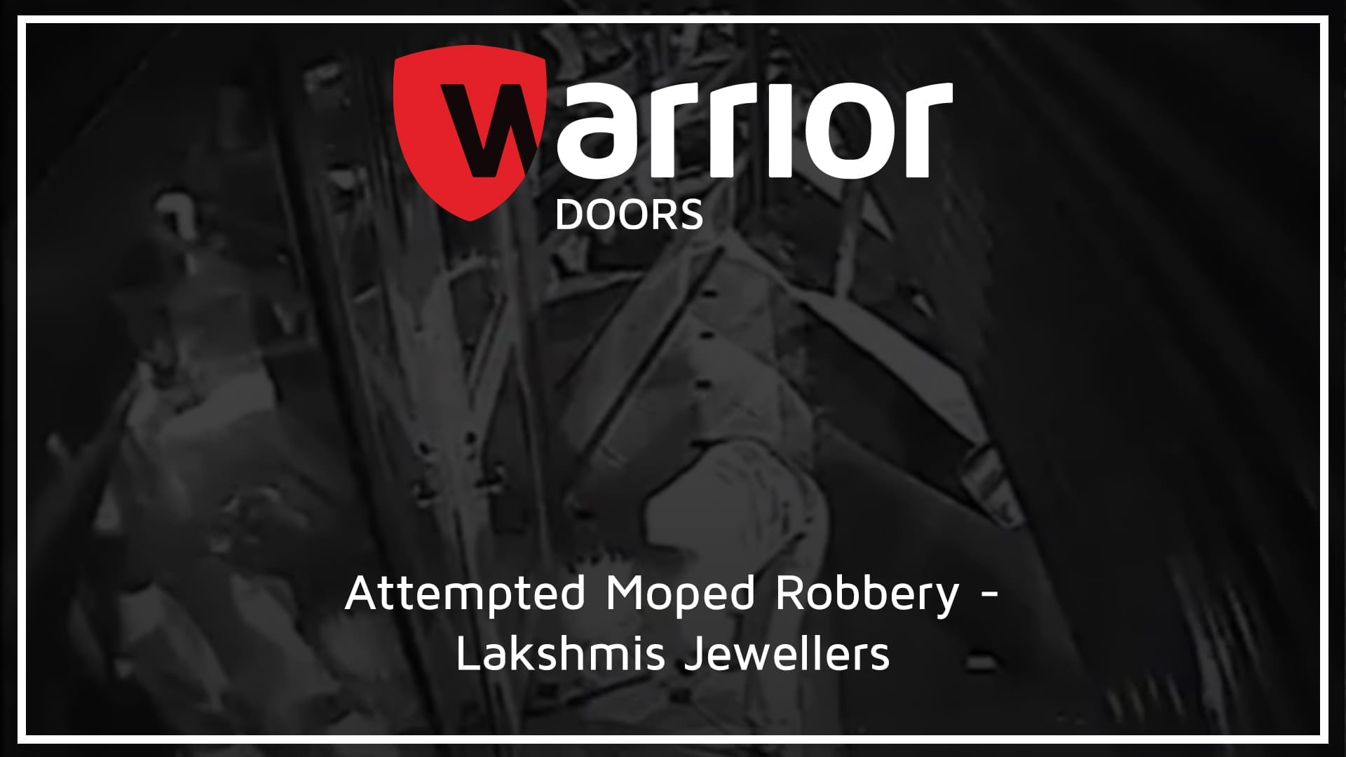 """Robbers attempting to break into a shop with Warrior Logo and text reading """"Attempted Moped Robbery - Lakshmis Jewellers"""""""
